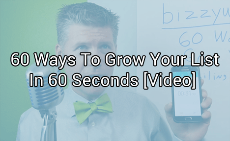 60 Ways To Grow Your List in 60 Seconds [VIDEO]