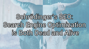 Search Engine Optimization is Both Dead and Alive