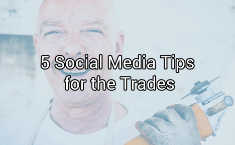 5 Social Media Tips for the Trades