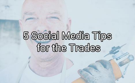 5 Social Media Tips for the Trades