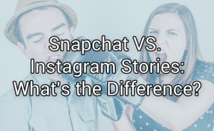 Snapchat VS. Instagram Stories