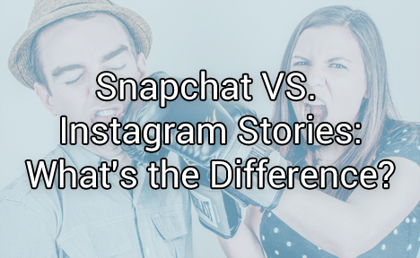 Snapchat VS. Instagram Stories: What's the Difference?