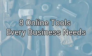 8 Online Tools Every Business Needs