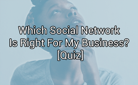 Which Social Network Is Right For My Business? [Quiz]