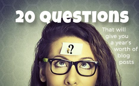 20 Questions That Will Give You a Year's Worth of Blog Posts