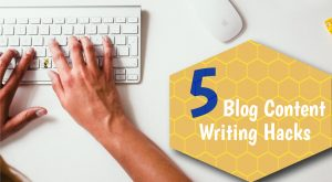 5 Blog Content Writing Hacks