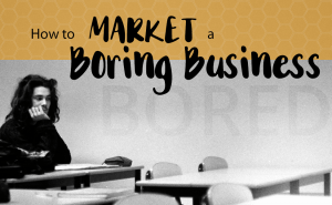 how to market a boring business