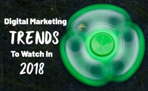 Digital Marketing Trends to Watch in 2018 FeaturedImage