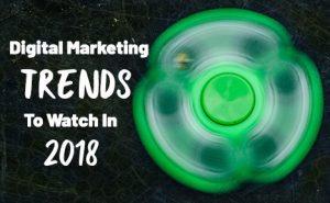 Digital Marketing Trends to Watch in 2018 FeaturedImage