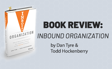 Review: Inbound Organization by Dan Tyre and Todd Hockenberry