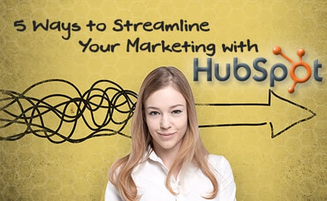 5 Ways to Streamline Your Marketing with HubSpot