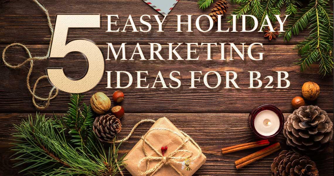 5 Easy Holiday Marketing Ideas for B2B Header Image