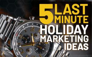 5 Last-Minute Holiday Marketing Ideas FeaturedImage