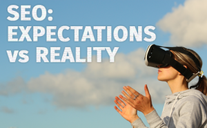 SEO Expectations vs Reality FeaturedImage