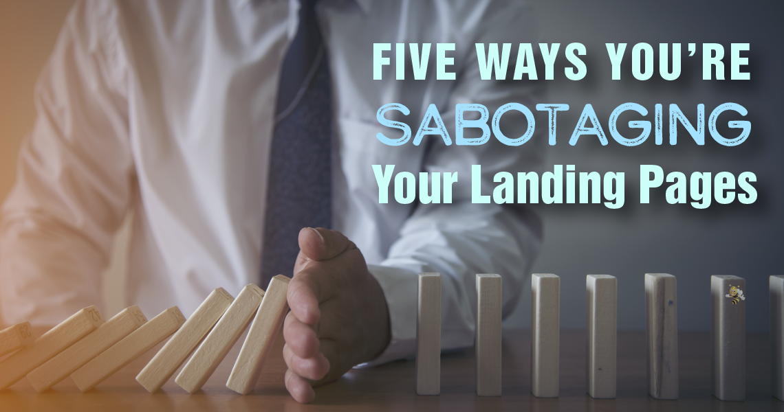 5 Ways You're Sabotaging Your Landing Pages header