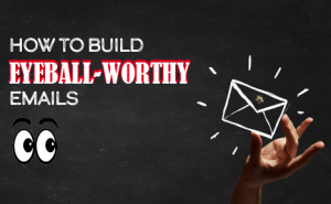 How to Build Eyeball-Worthy Emails featured image