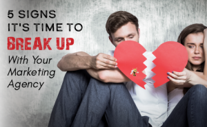 5 Signs It's Time to Break Up With Your Marketing Agency featured image
