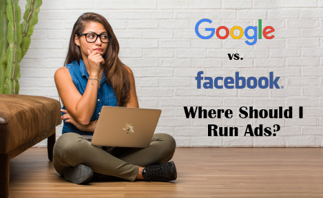 Google vs Facebook: Where Should I Run Ads?