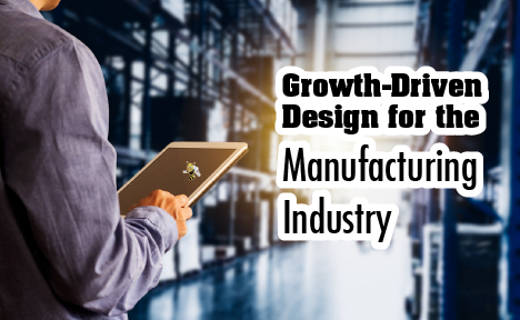 Growth-Driven Design for the Manufacturing Industry